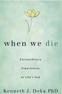 When We Die: Extraordinary Experiences at Life's End